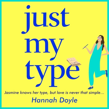 Just My Type - The HILARIOUS novel from the bestselling author of THE YEAR OF SAYING YES audiobook by Hannah Doyle