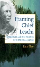 Framing Chief Leschi ebook by Lisa Blee