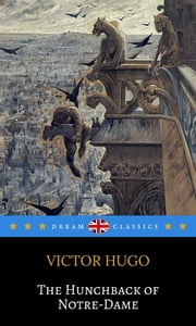 The Hunchback of Notre-Dame (Dream Classics) ebook by Victor Hugo, Dream Classics