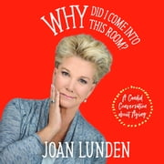 Why Did I Come into This Room? - A Candid Conversation about Aging audiobook by Joan Lunden