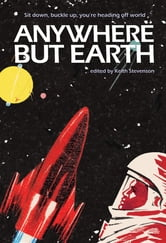 Anywhere But Earth - new tales from outer space ebook by Margo Lanagan,Sean McMullen,Richard Harland