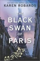 The Black Swan of Paris - A WWII Novel ebook by