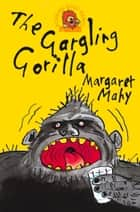The Gargling Gorilla ebook by Margaret Mahy, Tony Ross