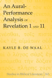An Aural-Performance Analysis of Revelation 1 and 11 ebook by Kayle B. de Waal