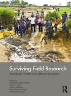 Surviving Field Research - Working in Violent and Difficult Situations eBook by Chandra Lekha Sriram, John C. King, Julie A. Mertus,...