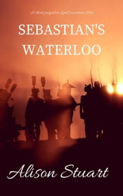 Sebastian's Waterloo ebook by Alison Stuart