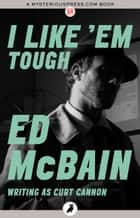 I Like 'Em Tough ebook by Ed McBain