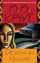 Death in Kenya - A Novel ebook by M. M. Kaye