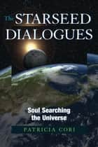 The Starseed Dialogues - Soul Searching the Universe ebook by Patricia Cori