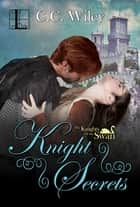 Knight Secrets eBook by C.C. Wiley