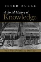 Social History of Knowledge ebook by Peter Burke