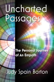 Uncharted Passages - The Personal Journey of an Empath ebook by Judy Spain Barton