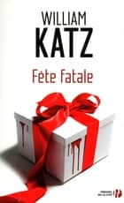 Fête fatale ebook by William KATZ,Danielle Michel-Chich