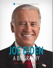 Joe Biden: A Biography ebook by Steven  Needham