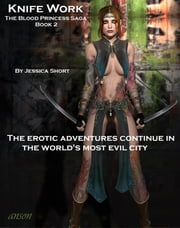 Knife Work: The Blood Princess Saga Book 2 ebook by Jessica Short