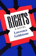 Rights - A Novel ebook by Lawrence Goldstone