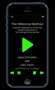 The Millennial Method: A Modern Approach to Coaching Today's Generation of Technology-Driven Athlete ebook by Jason Schreiber