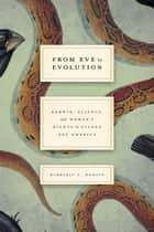 From Eve to Evolution - Darwin, Science, and Women's Rights in Gilded Age America ebook by Kimberly A. Hamlin