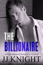 The Billionaire - A Prequel to the Blitzed Series ebook by JJ Knight