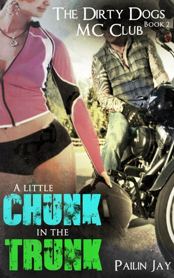 A little Chunk In the Trunk - Dirty Dog MC club Series ebook by Pailin Jay