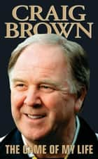The Game of My Life ebook by Craig Brown