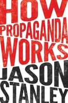 How Propaganda Works ebook by Jason Stanley