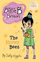 The Honey Bees - Billie B Brown #23 ebook by Sally Rippin, Aki Fukuoka
