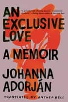 An Exclusive Love: A Memoir ebook by Johanna Adorján, Anthea Bell