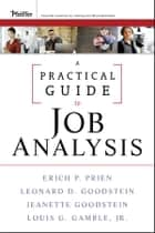 A Practical Guide to Job Analysis ebook by Erich P. Prien,Leonard D. Goodstein,Jeanette Goodstein,Louis G. Gamble Jr.