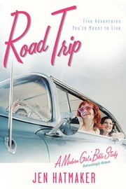 Road Trip - Five Adventures You're Meant to Live ebook by Jen Hatmaker