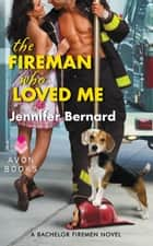 The Fireman Who Loved Me - A Bachelor Firemen Novel ebook by Jennifer Bernard