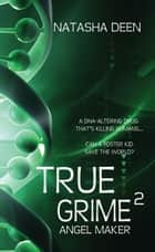 True Grime 2: Angel Maker ebook by Natasha Deen