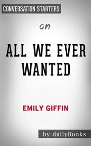 All We Ever Wanted: A Novel by Emily Giffin | Conversation Starters ebook by dailyBooks