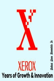 Xerox Years of Growth & Innovation ebook by Robert Grey Reynolds Jr