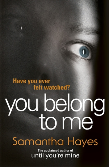 You Belong To Me - A nail-biting psychological thriller from the author of Until You're Mine ebook by Samantha Hayes