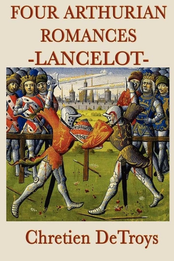 Four Arthurian Romances - Lancelot ebook by Chretien DeTroys