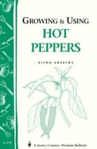 Growing & Using Hot Peppers - (Storey's Country Wisdom Bulletin A-170) eBook by Glenn Andrews