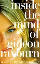 Inside the Mind of Gideon Rayburn - A Novel ebook by Sarah Miller
