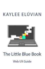 The Little Blue Book - Web UX Guide ebook by Kaylee Elúvian