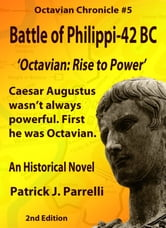#5 Battle of Philippi - 42 BC - Octavian: Rise to Power ebook by Patrick Parrelli
