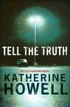 Tell the Truth: An Ella Marconi Novel 8 ebook by Katherine Howell