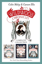 Wildwood Chronicles Complete Collection - Wildwood, Under Wildwood, Wildwood Imperium ebook by Colin Meloy