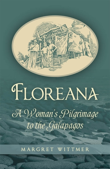 Floreana - A Woman's Pilgrimage to the Galapagos ebook by Margret Wittmer