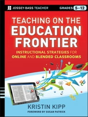 Teaching on the Education Frontier - Instructional Strategies for Online and Blended Classrooms Grades 5-12 ebook by Kristin Kipp,Susan Patrick
