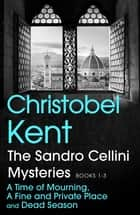 The Sandro Cellini Mysteries, Books 1-3 - A Time of Mourning, A Fine and Private Place and Dead Season ebook by Christobel Kent