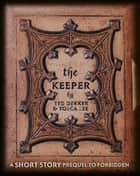 The Keeper - A Short Story Prequel to Forbidden ebook by Ted Dekker, Tosca Lee