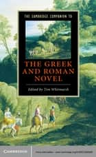 The Cambridge Companion to the Greek and Roman Novel ebook by Tim Whitmarsh