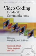Video Coding for Mobile Communications - Efficiency, Complexity and Resilience ebook by Mohammed Al-Mualla, C. Nishan Canagarajah, David Bull