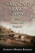 The Mining Law of 1872: Past, Politics, and Prospects ebook by Gordon Morris Bakken