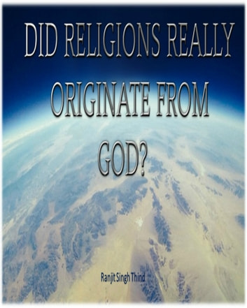 Did Religions Really Originate From God? ebook by Ranjit Singh Thind